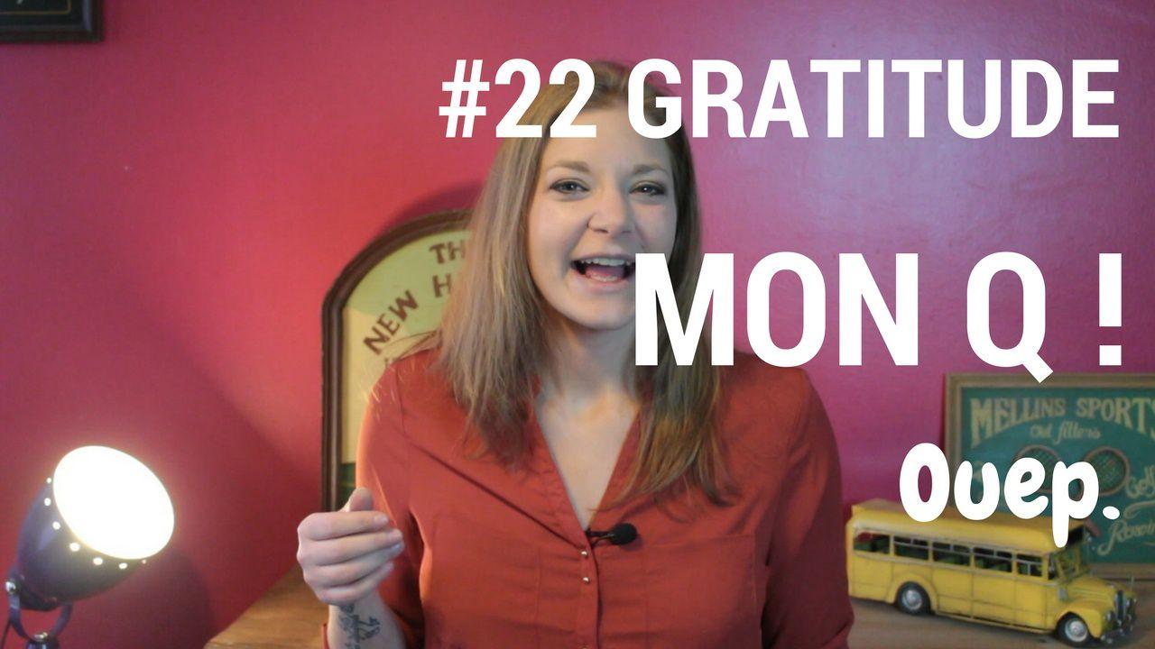 #22 Gratitude mon Q ouais !!!