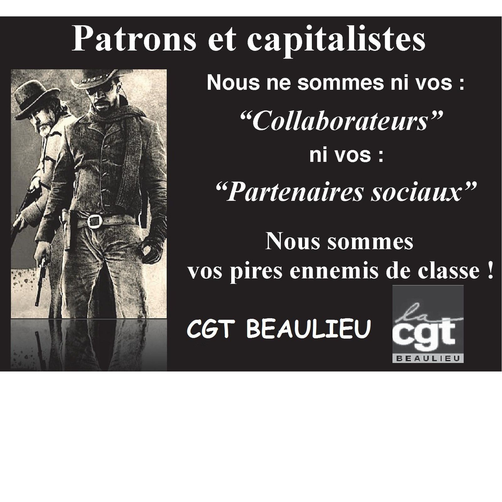 Patrons et capitalistes: ni collaborateurs ni partenaires sociaux. Vos pires ennemis de classe !