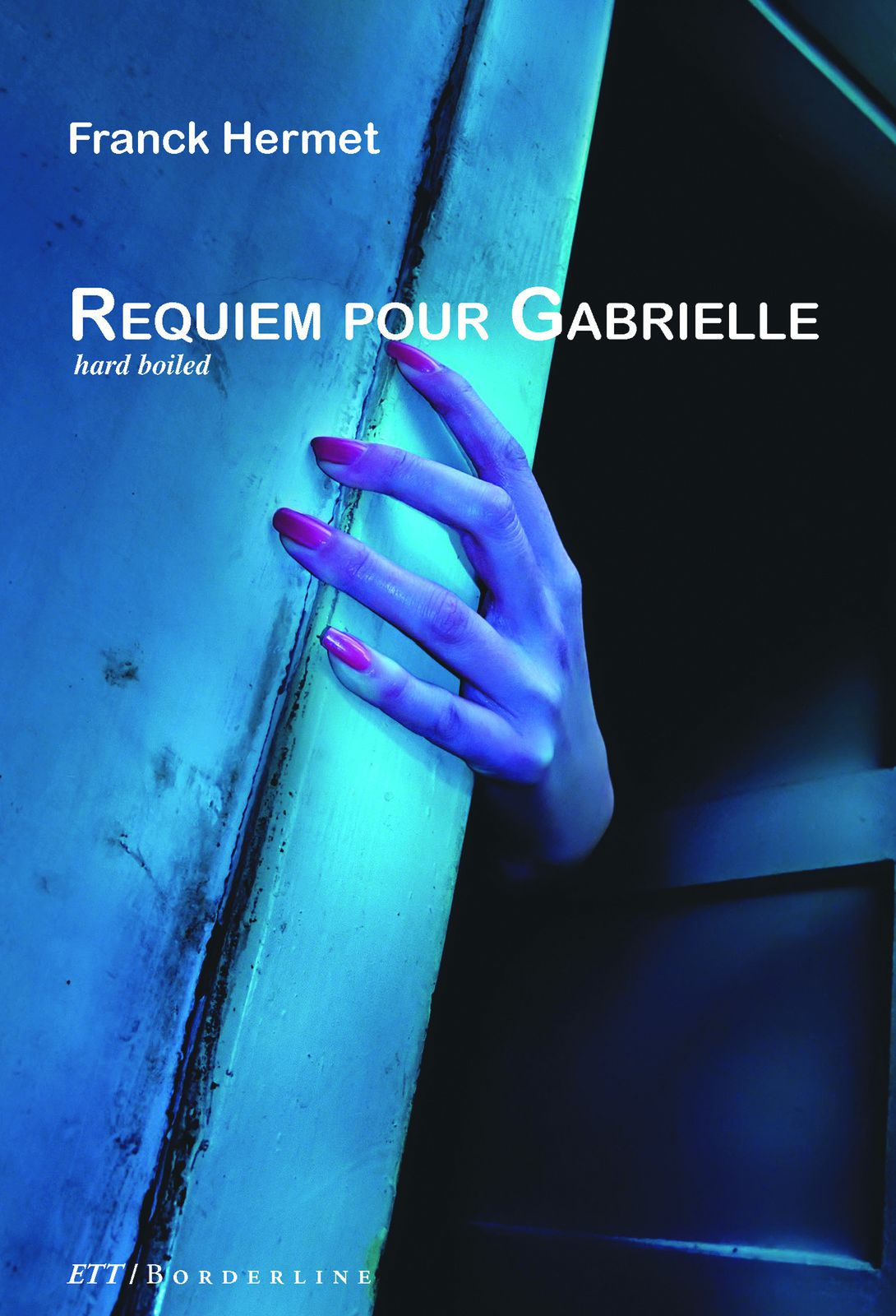 Requiem pour Gabrielle  Hard boiled ETT Collection Borderline  > 19,00 €