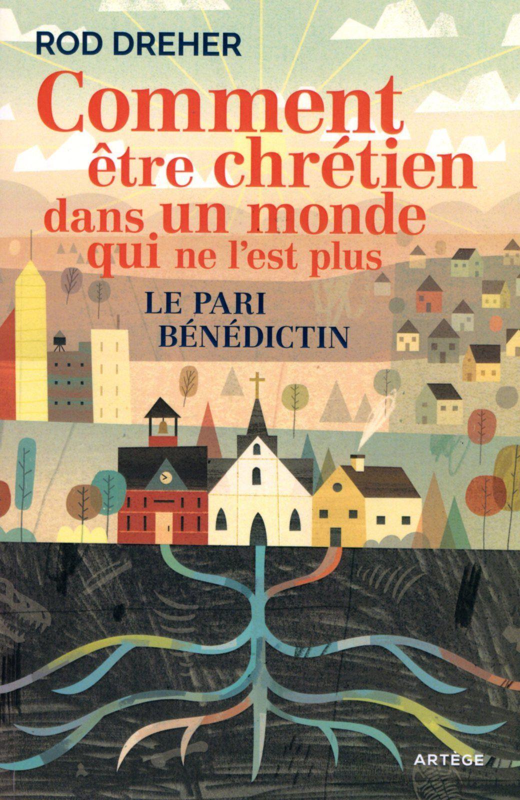 Rod Dreher, Comment être chrétien dans un monde qui ne l'est plus ? Le pari bénédictin (Artège)