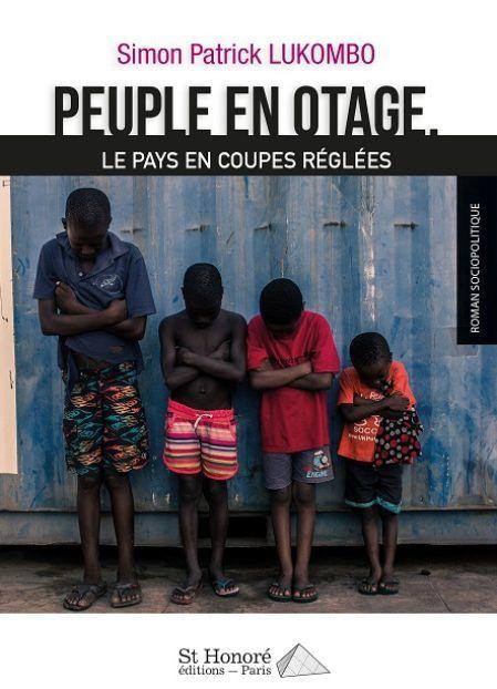 Peuple en otage - Le pays en coupes réglées Simon Patrick Lukombo