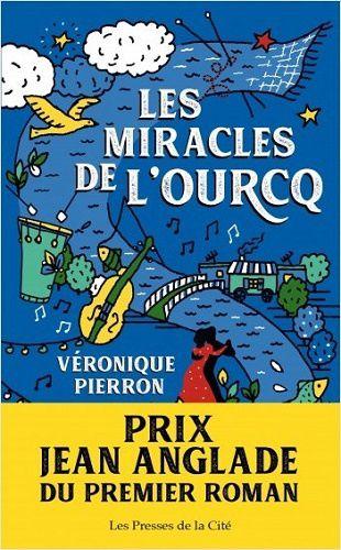 Les Miracles de l'Ourcq, de Véronique Pierron, Prix Jean Anglade du premier roman 2019