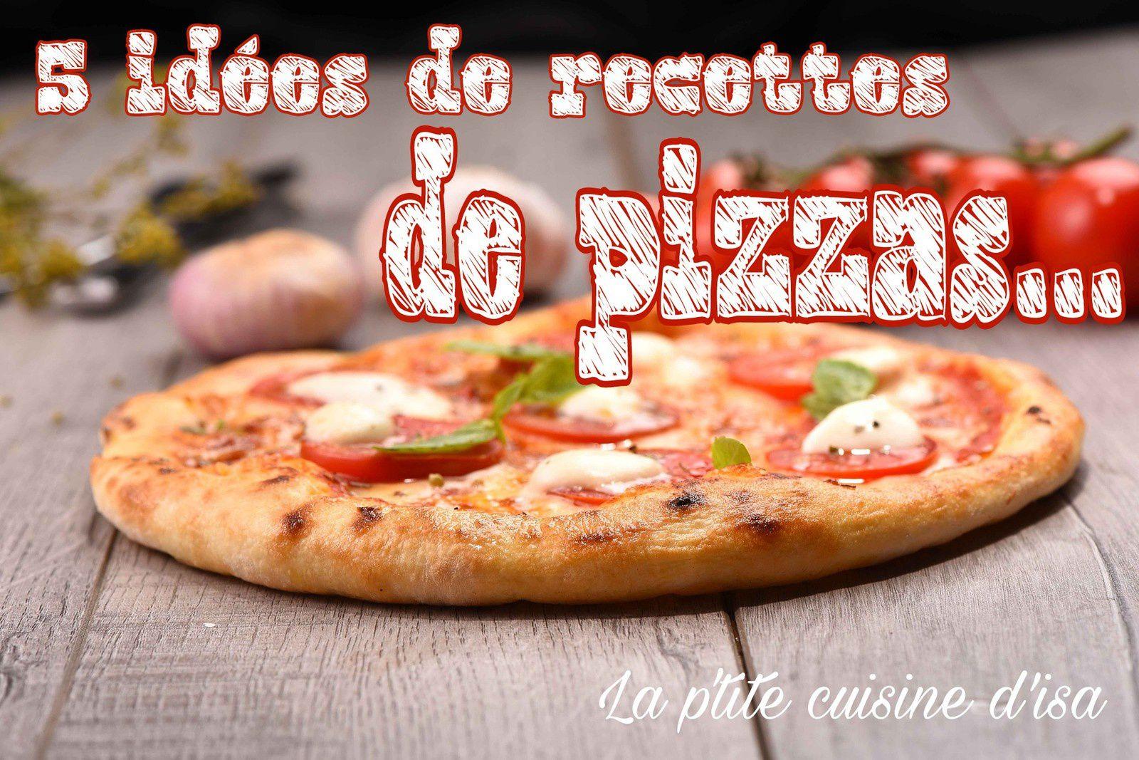 5 idées de recettes de pizzas...