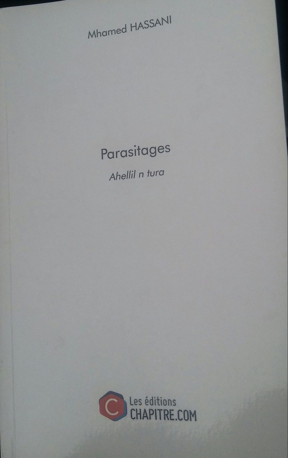 « Parasitages » Mhamed Hassani. Editions Chapitre.com 2016  - DR