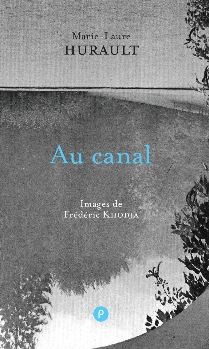 Au canal .Marie-Laure Hurault (Images de Frédéric Khodja), éd. Publie.net, 2019. - DR