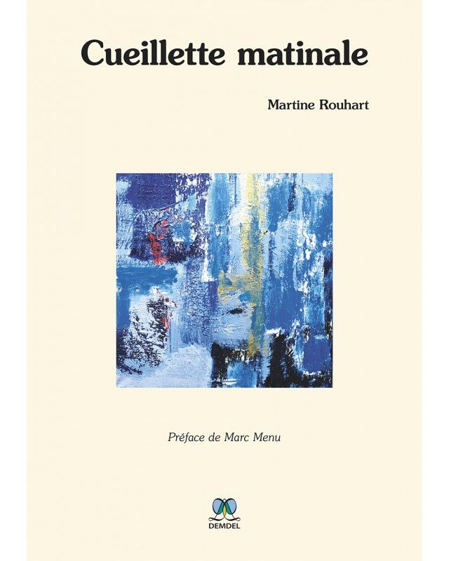 Cueillette matinale. Martine Rouhart.  Editions Demdel, 2018 .  - DR