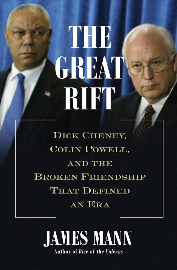 This article was condensed and adapted from The Great Rift: Dick Cheney, Colin Powell, and the Broken Friendship That Defined an Era by James Mann.
