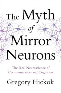 The Myth of Mirror Neurons – The Real Neuroscience of Communication and Cognition