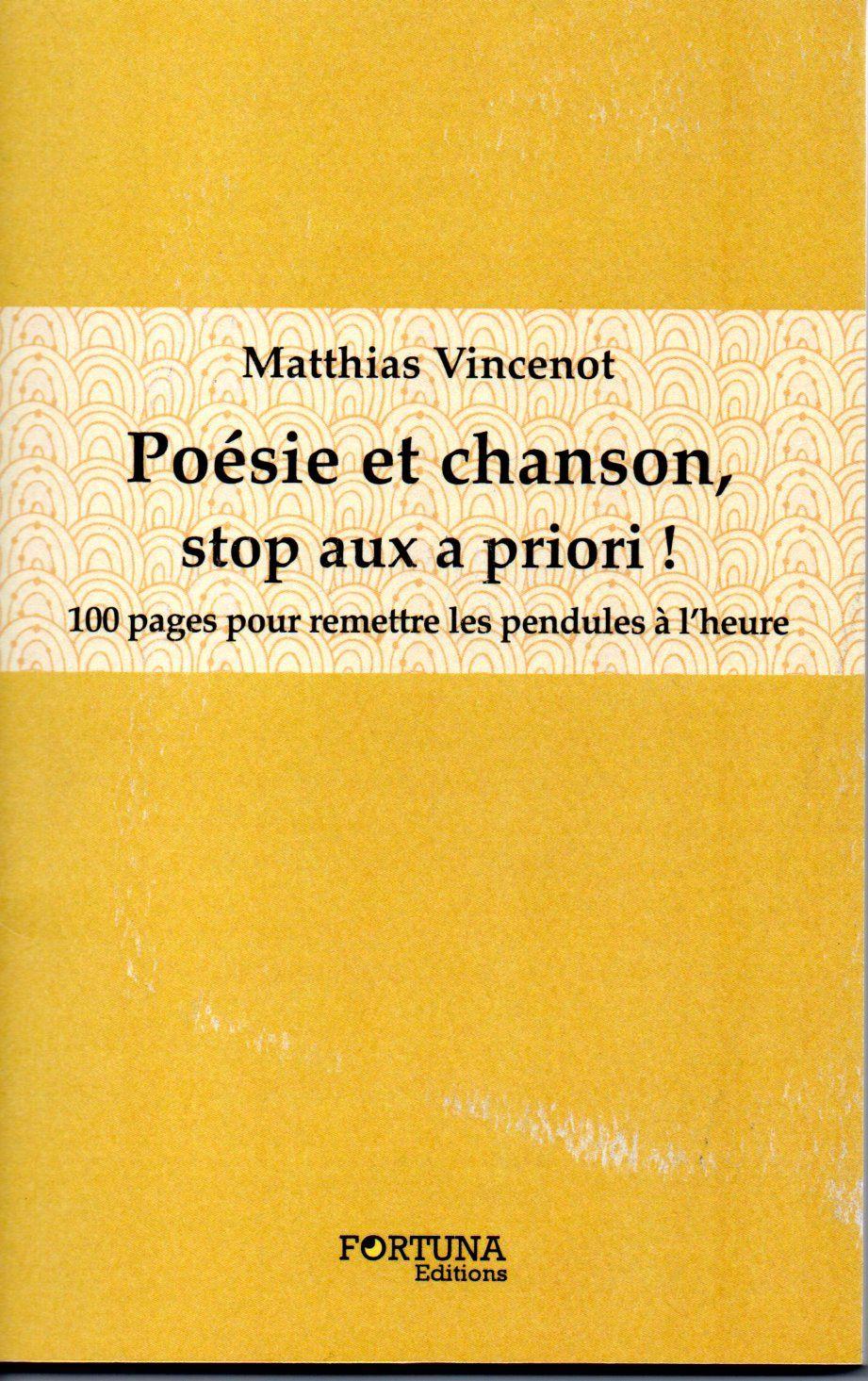 Poésie et chanson, stop aux a priori ! 100 pages pour remettre les pendules à l'heure. Matthias Vincenot. Editions Fortuna, 2017 .