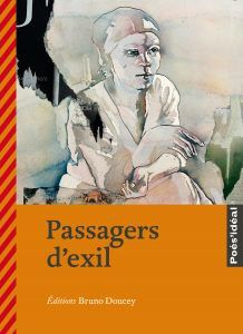 """ Passagers d'exil "" ( sous la direction de Bruno Doucey et Pierre Kobel ). Editions Bruno Doucey. Octobre 2017. Couverture: Bruce Clarke.  Collection dirigée par Murielle Szac. - DR"