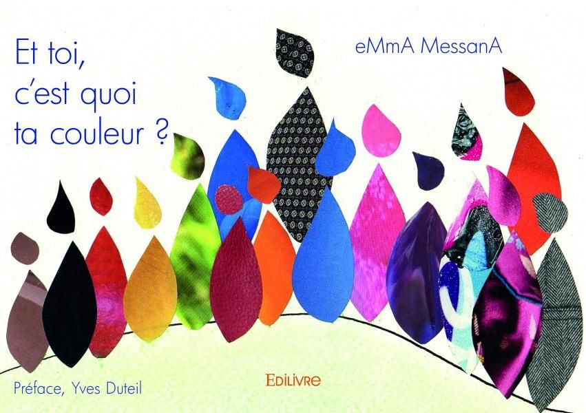 """Couverture de l'album jeunesse """"Et toi, c'est quoi ta couleur ?"""" écrit et illustré par eMmA MessanA. Préface Yves Duteil"""