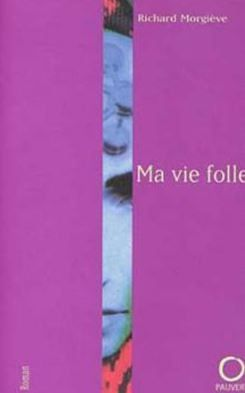 Ma vie folle - Richard Morgiève.