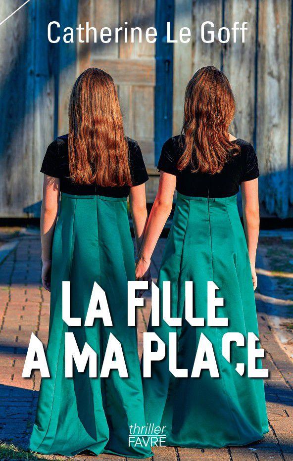 roman, la fille à ma place, catherine le goff, thriller, littérature, avis, chronique, blog