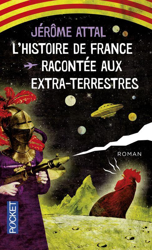 Littérature française, Jérôme Attal, Roman, Avis, blog, L'histoire de France racontée aux extra-terrestres