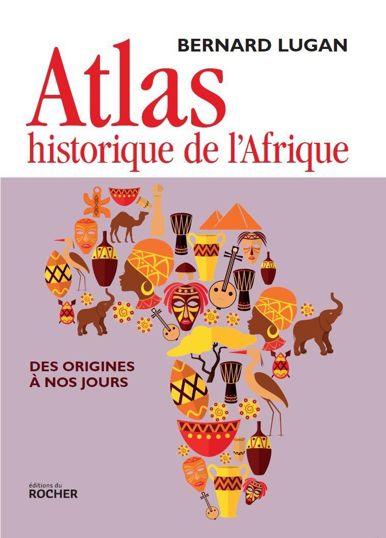 Bernard Lugan – L'histoire plurimillénaire de l'Afrique,  Atlas historique de l'Afrique : des origines à nos jours, 3 octobre 2018