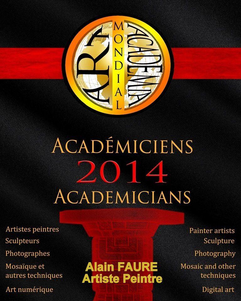 ALAIN FAURE ...Chevalier Académicien du Mondial Art Académia depuis 2014 - Officier Académicien depuis 2018