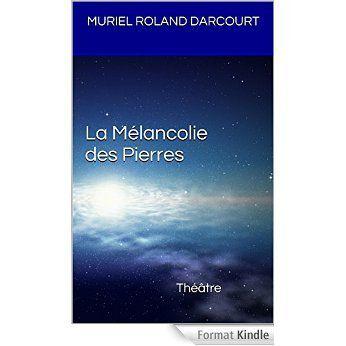 Pièce de Théâtre : La Mélancolie des Pierres