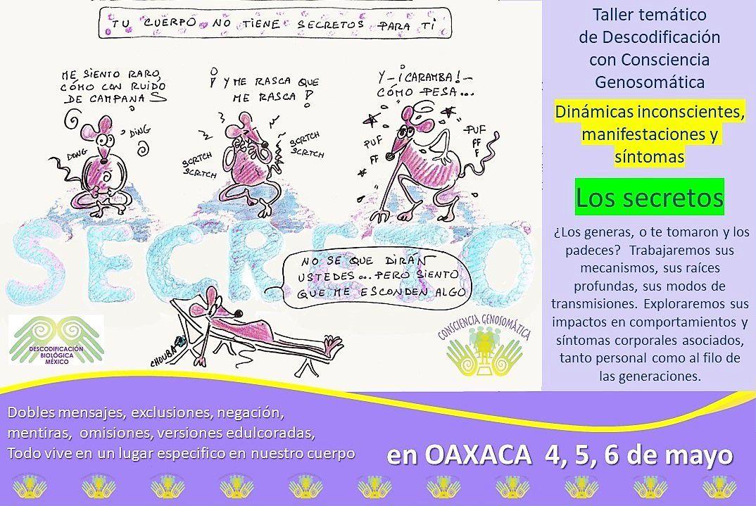 Para reservar tu fecha en Oaxaca: taller de la biología de los secretos: 4, 5, 6 de mayo Info e inscripción: conscienciagenosomatica@gmail.com