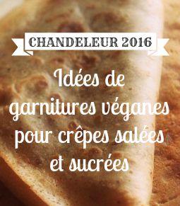 Chandeleur 2016 : idées de garnitures véganes pour crêpes salées et sucrées !