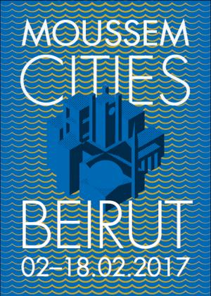 MOUSSEM CITIES : BEIRUT 2-18 février 2017