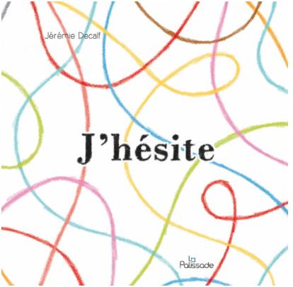 J'hésite de Jérémie Decalf Editions La palissade