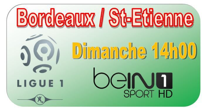 [Dim 15 Fév] Ligue 1 (J25) : Bordeaux / St-Etienne (14h00) en direct sur beIN SPORTS 1 !