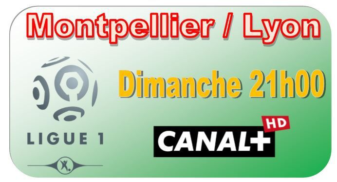 [Dim 08 Mar] Ligue 1 (J28) : Montpellier / Lyon (21h00) en direct sur CANAL+ !
