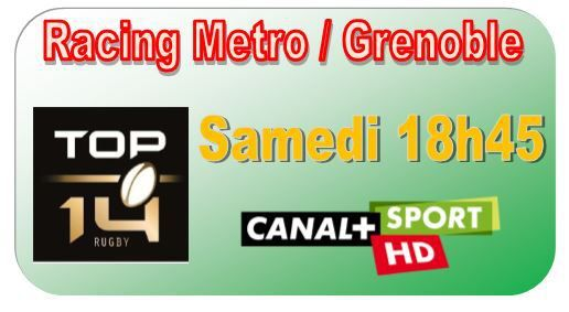 [Sam 07 Mar] TOP 14 (J19) : Racing Metro / Grenoble (18h45) en direct sur CANAL+SPORT !