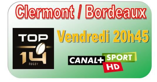[Ven 13 Mar] TOP 14 (J20) : Clermont / Bordeaux (20h45) en direct sur CANAL+ SPORT !