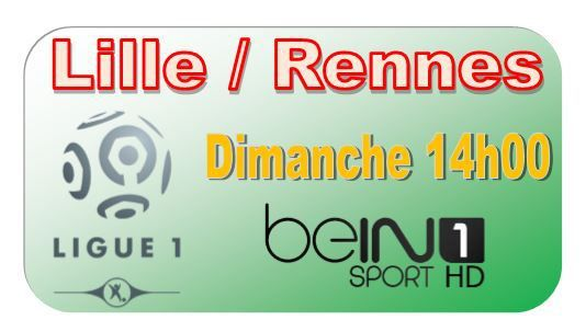 [Dim 15 Mar] Ligue 1 (J29) : Lille / Rennes (14h00) en direct sur beIN SPORTS 1 !