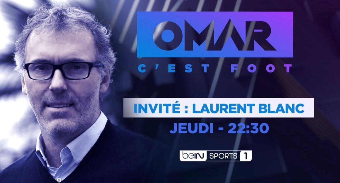 [Infos TV] Laurent BLANC invité de l'émission « OMAR C'EST FOOT » ce jeudi sur beIN SPORTS 1 !