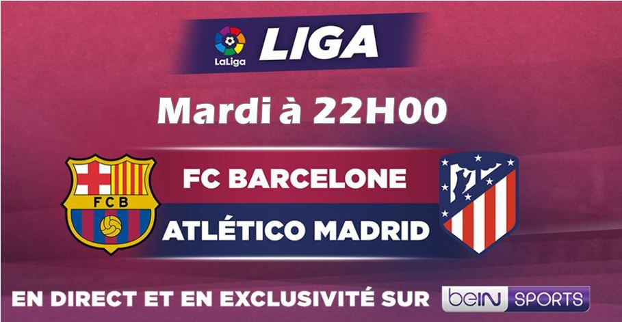 FC Barcelone / Atlético de Madrid (Liga) en direct ce mardi sur beIN SPORTS 1 !