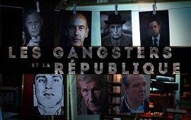 LES GANGSTERS ET LA RÉPUBLIQUE : La série des 3 documentaires