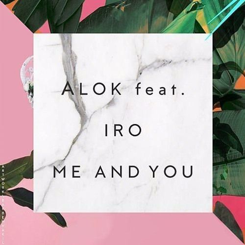 Alok - Me and You Feat. IRO (Radio edit)