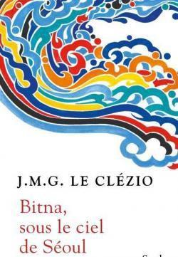 «Bitna, sous le ciel de Séoul» par J.M.G. Le Clézio