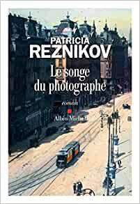 «Le songe du photographe» par Patricia REZNIKOV