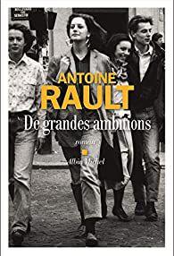 «De grandes ambitions» par Antoine RAULT