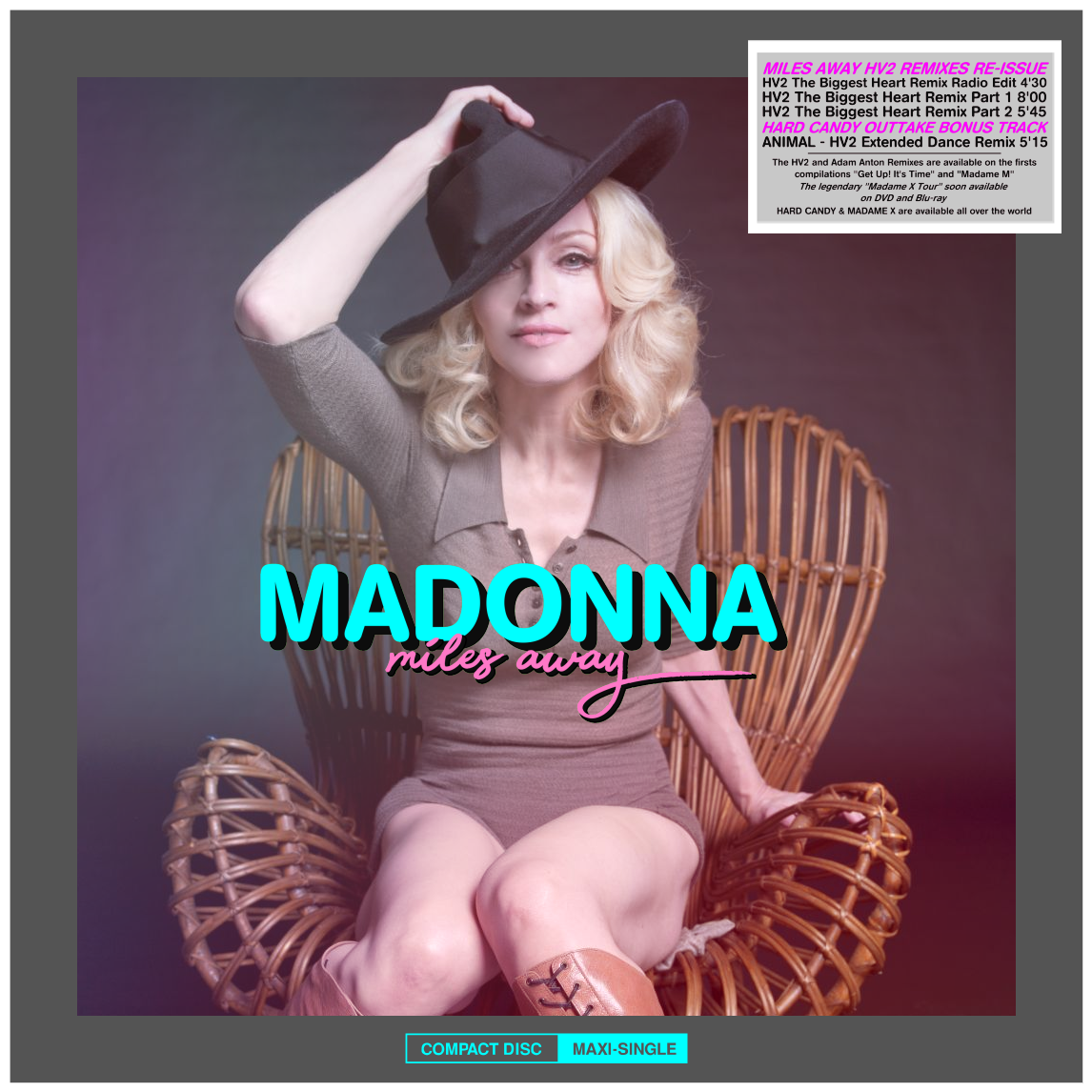 MADONNA - MILES AWAY [HV2 REMIXES EP]  01 - Miles Away [HV2 The Biggest Heart Remix Radio Edit] 4'30  02 -  Miles Away [HV2 The Biggest Heart Remix Part 1] 8'00  03 -  Miles Away [HV2 The Biggest Heart Remix Part 2] 5'45  04 -  Animal [HV2 Extended Dance Remix] 5'15  Total Timing: 23'31 - Bitrate: 320 Kbps (mp3) - File: 54 Mo - Remix Production: HV2 & Adam Anton - Artworks: Adam Anton - Original Production March 23rd 2011 - Re-issue August 12nd 2020 - Promotional Copy - Must never be sold - Buy originals Madonna's music