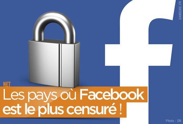 Les pays où Facebook est le plus censuré ! #facebook