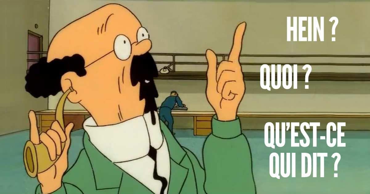 """Le Professeur Tournesol : """"Qu'est-ce qui dit?"""""""