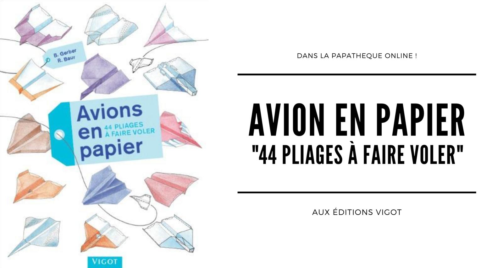 [Papathèque] Lecture : ''Avions en papier - 44 pliages à faire voler'' (éditions Vigot)