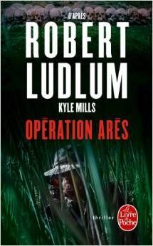 Mills Kyle (d'après Robert Ludlum) Opération Arès