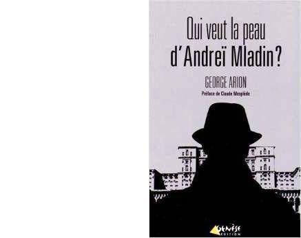 George ARION : Qui veut la peau d'Andreï Mladin ?