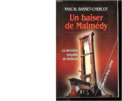 Pascal BASSET-CHERCOT : Un baiser de Malmédy. la dernière enquête du Boiteux.