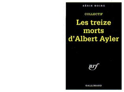 COLLECTIF : les treize morts d'Albert Ayler.
