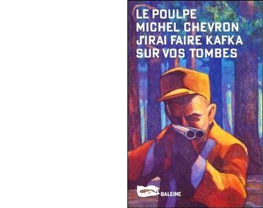 Michel CHEVRON : J'irai faire Kafka sur vos tombes.