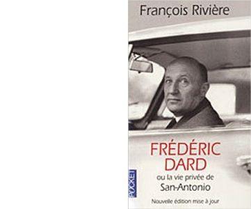 François RIVIERE : Frédéric Dard ou la vie privée de San-Antonio.