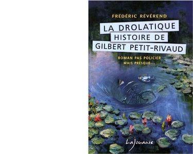 Frédéric REVEREND : La drolatique histoire de Gilbert Petit-Rivaud.