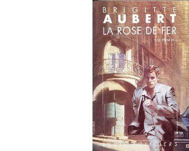 Brigitte AUBERT : La Rose de fer.