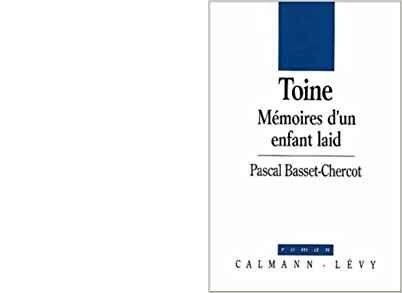 Pascal BASSET-CHERCOT : Toine, mémoires d'un enfant laid.
